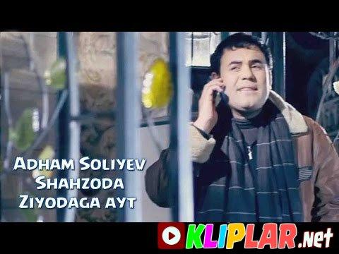 Adham Soliyev - Shahzoda Ziyodaga ayt