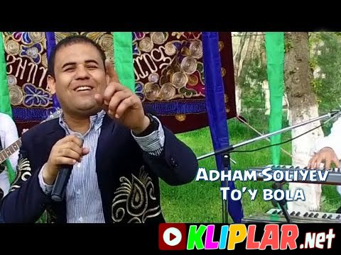 Adham Soliyev - To`y bola