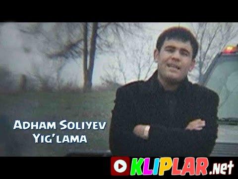 Adham Soliyev - Yig`lama