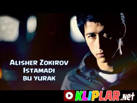 Alisher Zokirov - Istamadi bu yurak