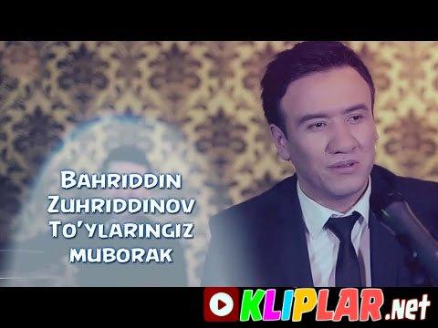 Bahriddin Zuhriddinov - To`ylar muborak