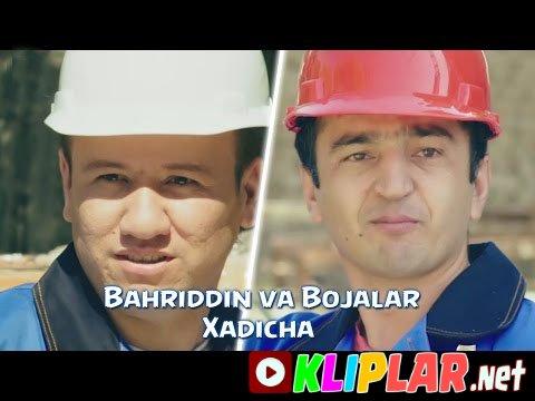 Bahriddin Zuhriddinov va Bojalar - Xadicha