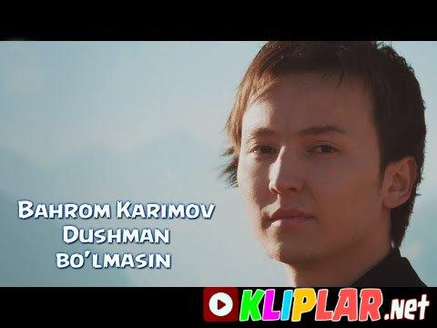 Bahrom Karimov - Dushman bo`lmasin
