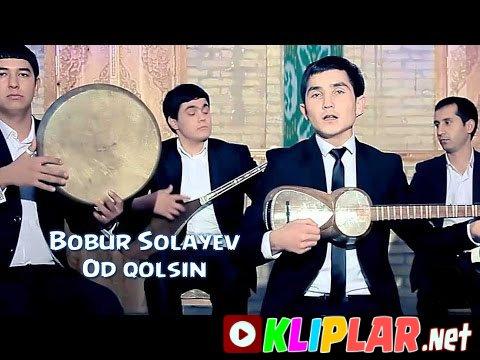 Bobur Solayev - Od qolsin