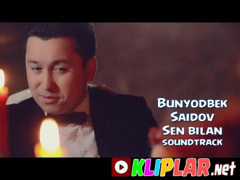 Bunyodbek Saidov - Sen bilan - (soundtrack)