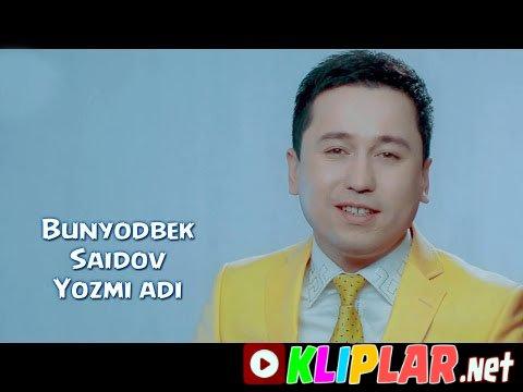 Bunyodbek Saidov - Yozmi adi