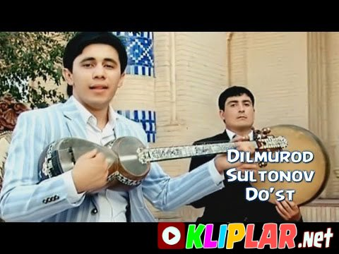 Dilmurod Sultonov - Do`st