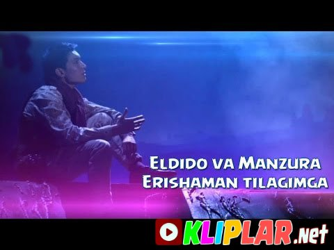 Eldido va Manzura - Erishaman tilagimga