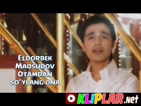 Eldorbek Maqsudov - Otamdan so`ylang ona