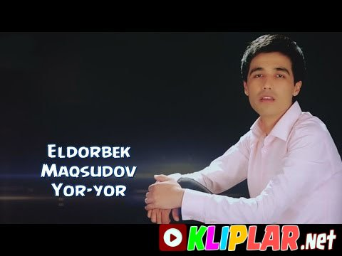 Eldorbek Maqsudov - Yor-yor
