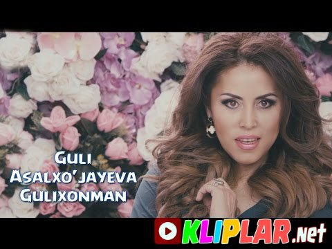 G`uli Asalxo`jayeva - Gulixonman