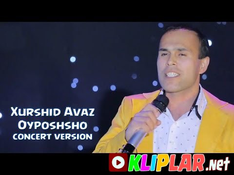 Xurshid Avaz - Oyposhsho(concert version)