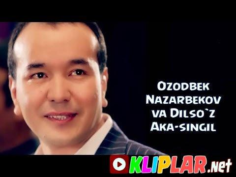 Ozodbek Nazarbekov va Dilso`z - Aka-singil