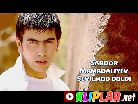 Sardor Mamadaliyev - Sevilmoq qoldi