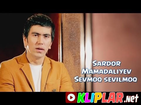 Sardor Mamadaliyev - Sevmoq sevilmoq