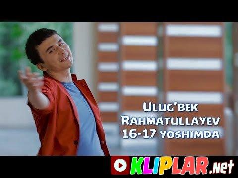 Ulug`bek Rahmatullayev - 16-17 yoshimda - 16-17