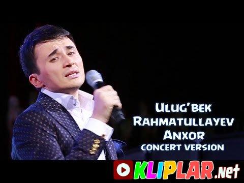 Ulug`bek Rahmatullayev - Anxor - (concert version)