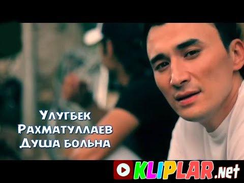 Ulug`bek Rahmatullayev - Dusha bolna