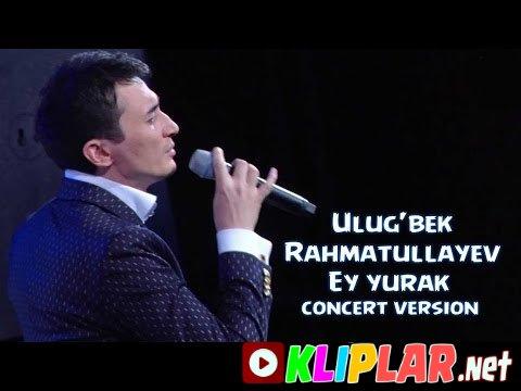 Ulug`bek Rahmatullayev - Ey yurak - (concert version)