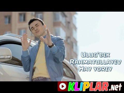 Ulug`bek Rahmatullayev - Hay yorey
