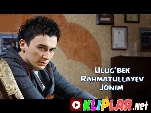 Ulug`bek Rahmatullayev - Jonim