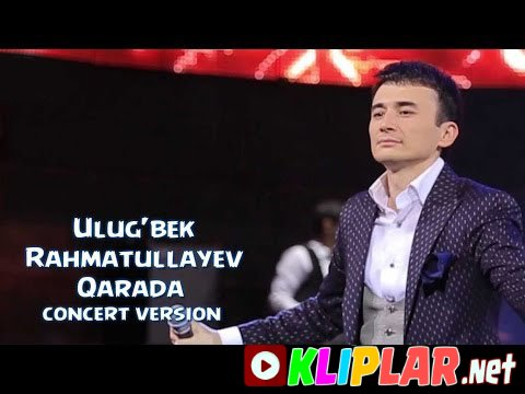 Ulug`bek Rahmatullayev - Qarada - (concert version)