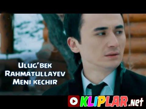 Ulug`bek Rahmatullayev - Meni kechir