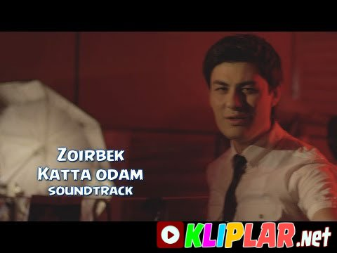Zoirbek - Katta odam (soundtrack) (Video klip)